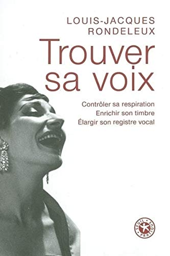 Trouver sa voix : Contrôler sa respiration, enrichir son timbre, élargir son registre vocal