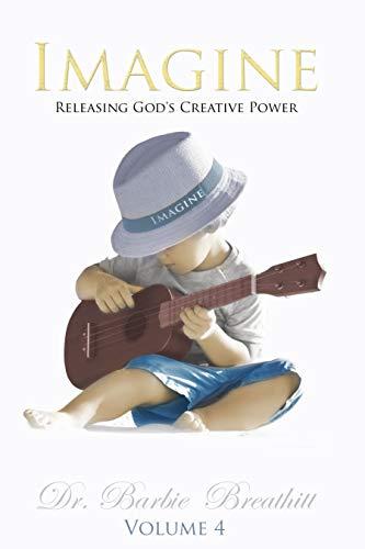Imagine Volume 4: Releasing God's Creative Power (English Edition)