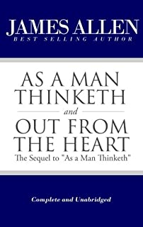 """As a Man Thinketh and Out From the Heart (The Sequel to """"As a Man Thinketh"""") [Complete and Unabridged] (The Works of James..."""