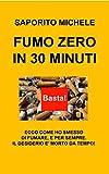 FUMO ZERO IN 30 MINUTI: Ecco come ho smesso di fumare, e per sempre. Il desiderio è morto da tempo!