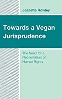 Towards a Vegan Jurisprudence: The Need for a Reorientation of Human Rights