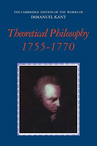 Theoretical Philosophy, 1755-1770 (The Cambridge Edition of the Works of Immanuel Kant)