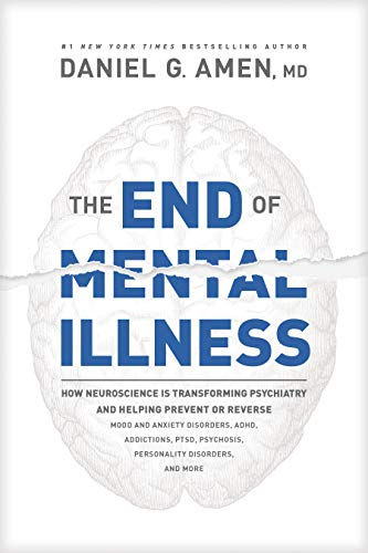 The End of Mental Illness: How Neuroscience Is Transforming Psychiatry and Helping Prevent or Reverse Mood and Anxiety Disorders, ADHD, Addictions, PTSD, ... Disorders, and More (English Edition)