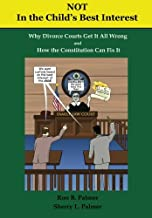 Not In the Child's Best Interest: How Divorce Courts get it all Wrong and How the Constitution can fix it
