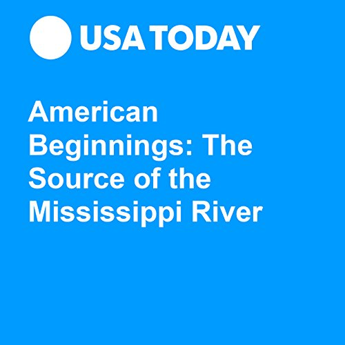 American Beginnings: The Source of the Mississippi River audiobook cover art
