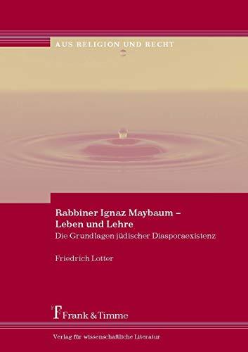Rabbiner Ignaz Maybaum - Leben und Lehre: Die Grundlagen jüdischer Diasporaexistenz (German Edition)
