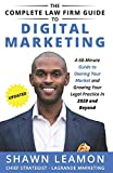 The Complete Law Firm Guide to Digital Marketing: A 60-Minute Guide to Owning Your Market and Growing Your Legal Practice in 2020 and Beyond