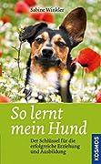 Sabine Winkler: So lernt mein Hund - Der Schlüssel für die erfolgreiche Erziehung und Ausbildung
