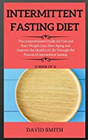 Intermittent Fasting for Beginners: The comprehensive Guide for Fast and Easy Weight Loss, Slow Aging and Improve the Quality of Life Through the Process of intermittent fasting.