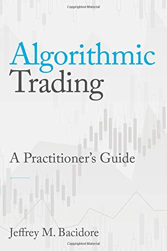 Algorithmic Trading: A Practitioner\'s Guide