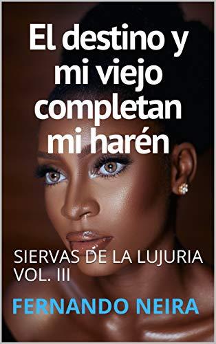 EL DESTINO Y MI VIEJO COMPLETAN MI HARÉN de FERNANDO NEIRA