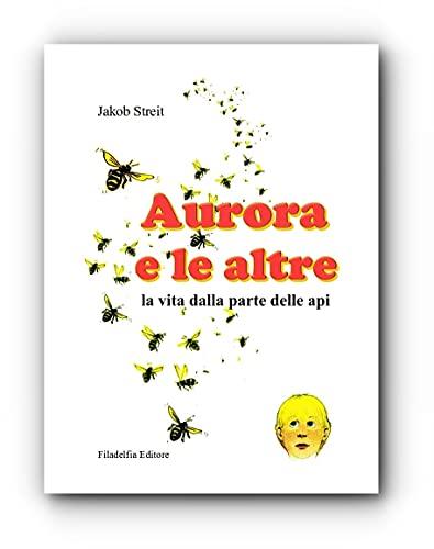 Aurora e le altre. La vita dalla parte delle api. Ediz. illustrata