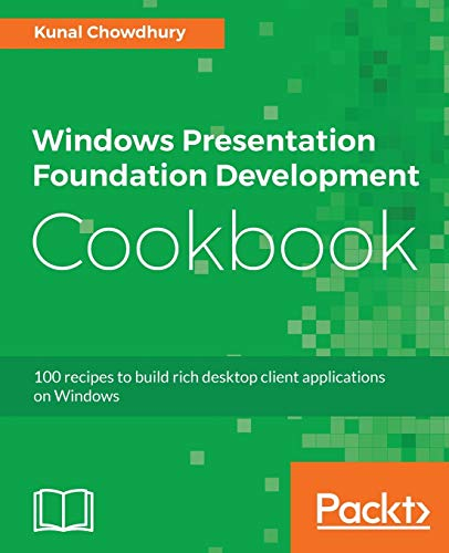 Compare Textbook Prices for Windows Presentation Foundation Development Cookbook: 100 recipes to build rich desktop client applications on Windows  ISBN 9781788399807 by Chowdhury, Kunal