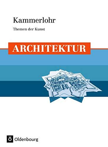 Kammerlohr - Themen der Kunst: Architektur: Schülerbuch