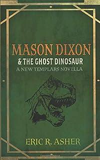 Mason Dixon & the Ghost Dinosaur: A New Templars Novella (Mason Dixon, Monster Hunter)