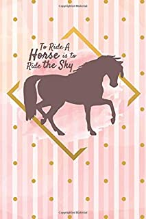 """To ride a Horse is to ride the Sky Horse Training Notebook: Horse Riding Notebbok to write in Lined Paper 6""""x9"""" 200 Pages"""