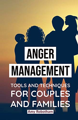 Anger Management Tools and Techniques for Couples and Families: Guide To Learning To Recognize And Control Anger (English Edition)