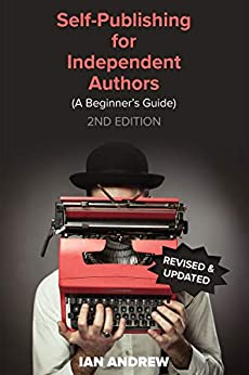 [Ian Andrew]のSelf-Publishing for Independent Authors: (A Beginner's Guide) (English Edition)