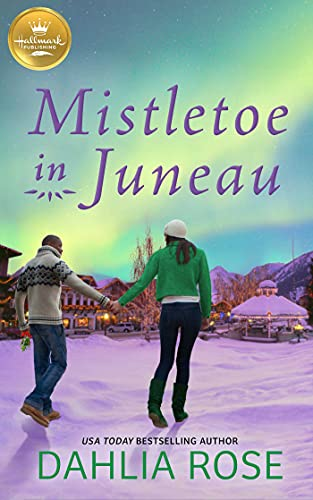 Mistletoe in Juneau: An Alaskan Christmas romance from Hallmark Publishing