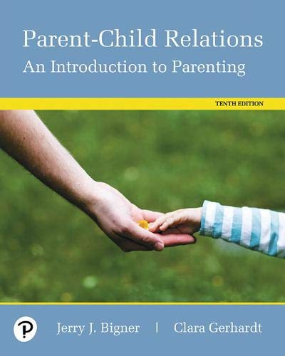 Compare Textbook Prices for Parent-Child Relations: An Introduction to Parenting 10 Edition ISBN 9780134802237 by Bigner, Jerry,Gerhardt, Clara