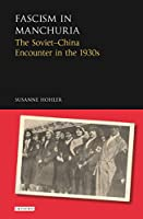 Fascism in Manchuria: The Soviet-China Encounter in the 1930s (Library of Modern Russia)