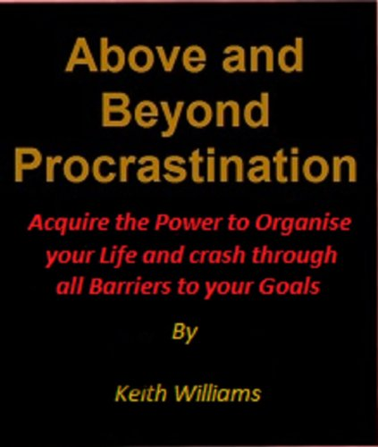 Above and Beyond Procrastination: Acquire the Power to Organise your Life and Crash through all Barriers to your Goals (Warrior Series)