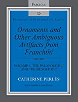Ornaments and Other Ambiguous Artifacts from Franchthi: Volume 1, The Palaeolithic and the Mesolithic (Excavations at Franchthi Cave, Greece)