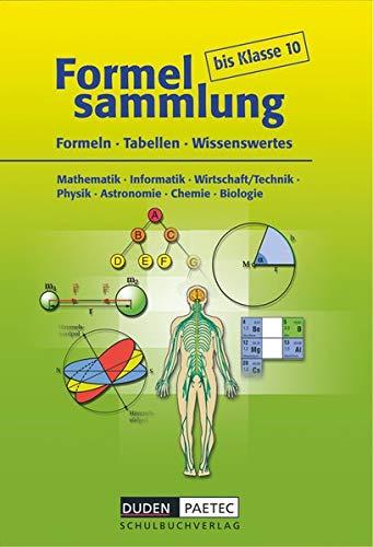Formelsammlung bis Klasse 10 - Mathematik - Informatik - Wirtschaft/Technik - Physik - Astronomie - Chemie - Biologie: Formelsammlung - Kartoniert