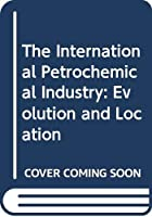 The International Petrochemical Industry: Evolution and Location