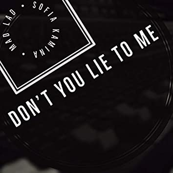 Don't You Lie to Me