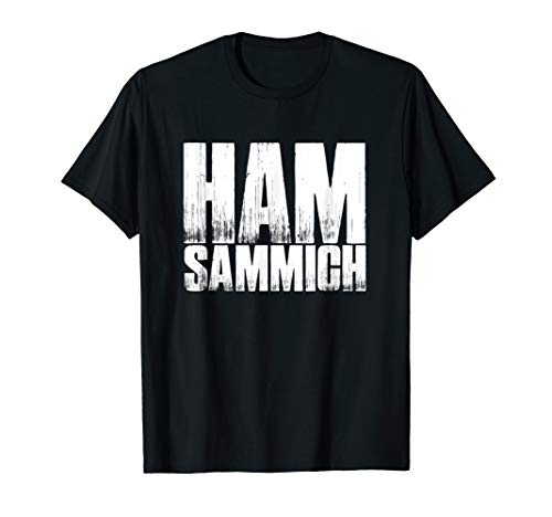 Ham Sammich Shirt   Funny Sandwich Got Any Ham? Meme