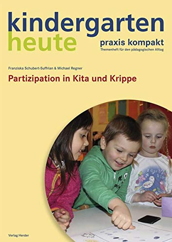 Partizipation in Kita und Krippe: kindergarten heute praxis kompakt