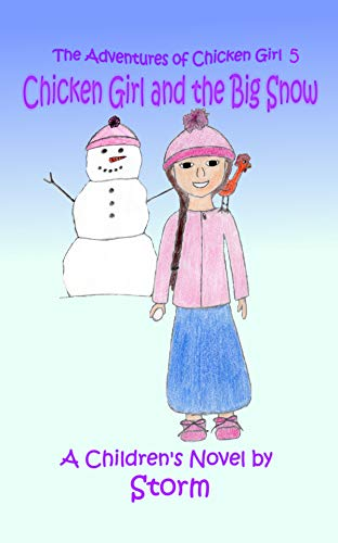Chicken Girl and the Big Snow: A Christian Children's Novel Jam-Packed with Fun, Friends, and Lots of Snow (The Adventures of Chicken Girl Book 5) (English Edition)