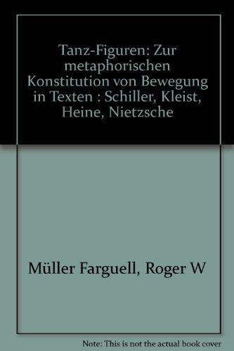Tanz-Figuren: Zur metaphorischen Konstitution von Bewegung in Texten. Schiller, Kleist, Heine, Nietzsche