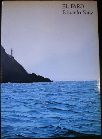 El Faro. Eduardo Sanz. Catálogo de la exposición celebrada en Madrid en las Salas Pablo Ruiz Picasso en Marzo-Abril de 1984