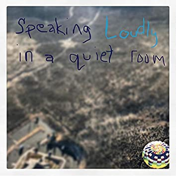 Speaking Loudly in a Quiet Room