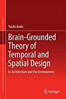 Brain-Grounded Theory of Temporal and Spatial Design: In Architecture and the Environment