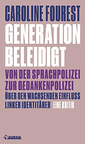 Generation Beleidigt: Von der Sprachpolizei zur Gedankenpolizei. Über den wachsenden Einfluss linker Identitärer. Eine Kritik (Critica Diabolis)