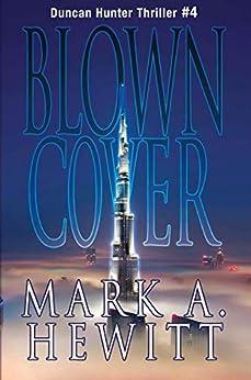 Blown Cover (Duncan Hunter Thriller Book 4) by [Mark A. Hewitt]