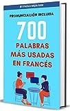 700 Palabras más usadas en francés: APRENDE LAS PALABRAS MÁS IMPORTANTES EN FRANCÉS (FRASES, VERBOS Y PALABRAS MAS USADAS EN FRANCÉS nº 2)