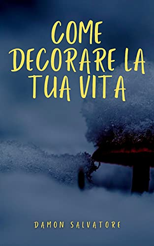 COME DECORARE LA TUA VITA (Italian Edition)