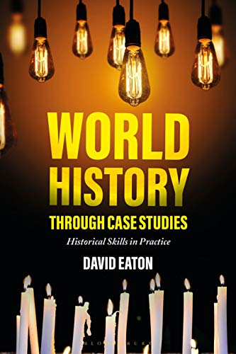 Compare Textbook Prices for World History through Case Studies: Historical Skills in Practice Illustrated Edition ISBN 9781350042612 by Eaton, Dave