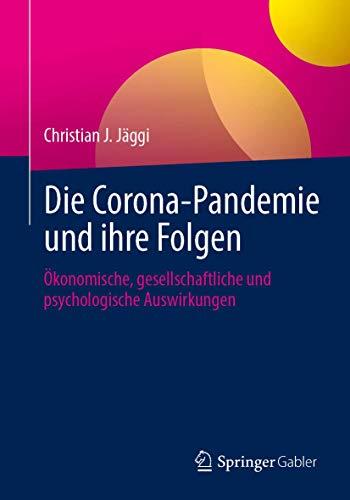 Die Corona-Pandemie und ihre Folgen: Ökonomische, gesellschaftliche und psychologische Auswirkungen
