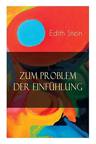 Zum Problem der Einfühlung: Das Wesen der Einfühlungsakte, Die Konstitution des psychophysischen Individuums & Einfühlung als Verstehen geistiger Personen