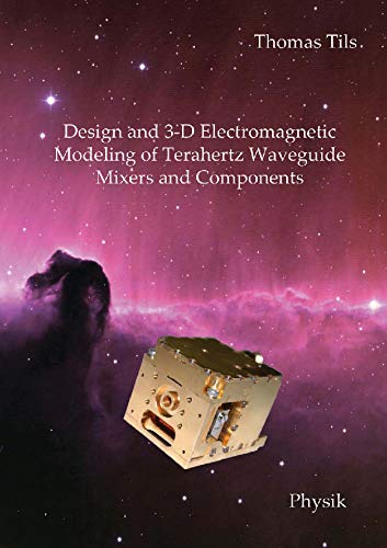 Design and 3-D Electromagnetic Modeling of Terahertz Waveguide Mixers and Components