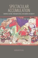 Spectacular Accumulation: Material Culture, Tokugawa Ieyasu, and Samurai Sociability