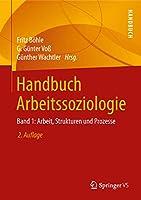 Handbuch Arbeitssoziologie: Band 1: Arbeit, Strukturen und Prozesse