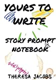 Yours to Write: Story Prompt Notebook