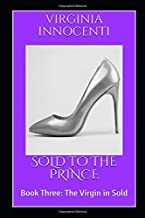 SOLD TO THE PRINCE: Book Three: The Virgin in Sold (The Virgin Is Sold)