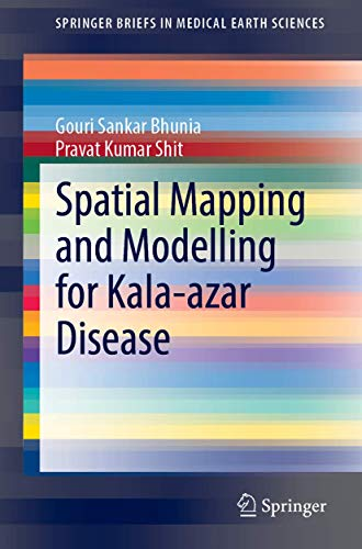 Spatial Mapping and Modelling for Kala-azar Disease (SpringerBriefs in Medical Earth Sciences)